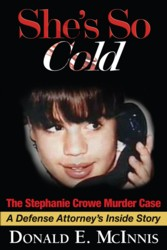 She's So Cold: The Stephanie Crowe Murder Case - A Defense Attorney's Inside Story - Donald McInnis
