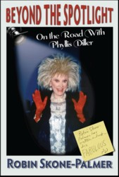 Beyond the Spotlight: On the Road With Phyllis Diller - Robin Skone-Palmer